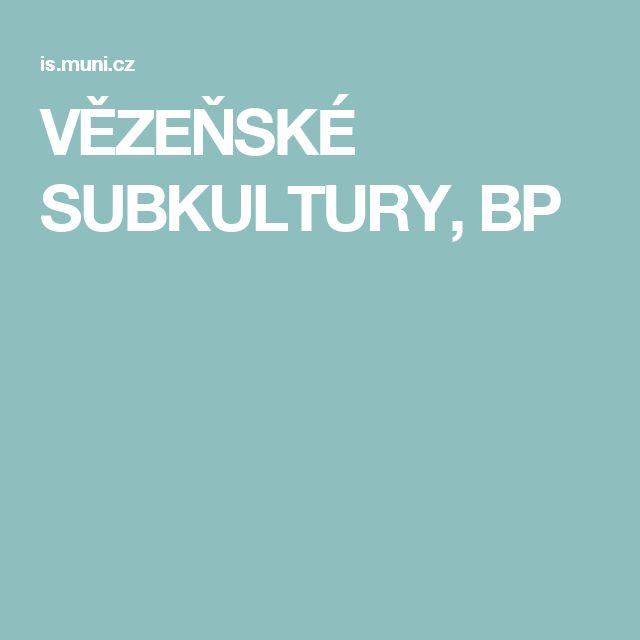 VĚZEŇSKÉ SUBKULTURY, BP