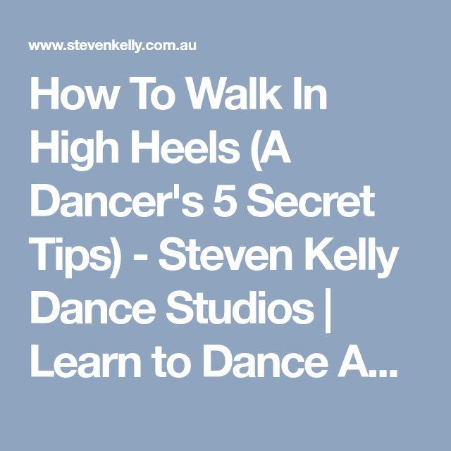How To Walk In High Heels A Dancers 5 Secret Tips