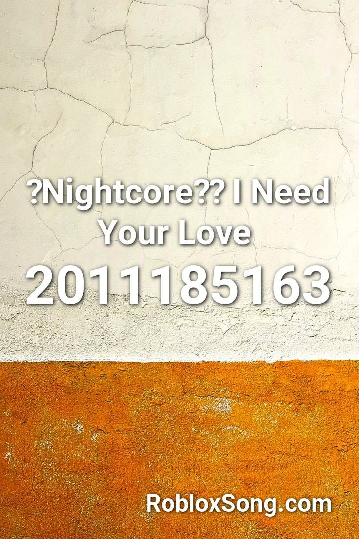 Nightcore I Need Your Love Roblox Id Roblox Music Codes In