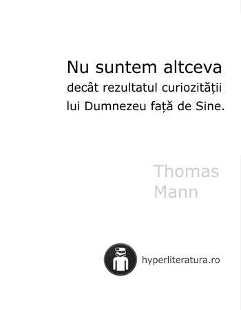 """""""Nu suntem altceva decât rezultatul curiozităţii lui Dumnezeu faţă de Sine."""" Thomas Mann"""