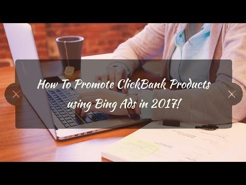 How to promote clickbank products using bing ads (2017)