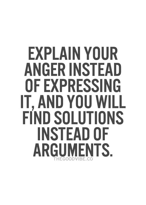 Quotes About Anger And Rage: Explain Your Anger Instead Of Expressing It, And You Will