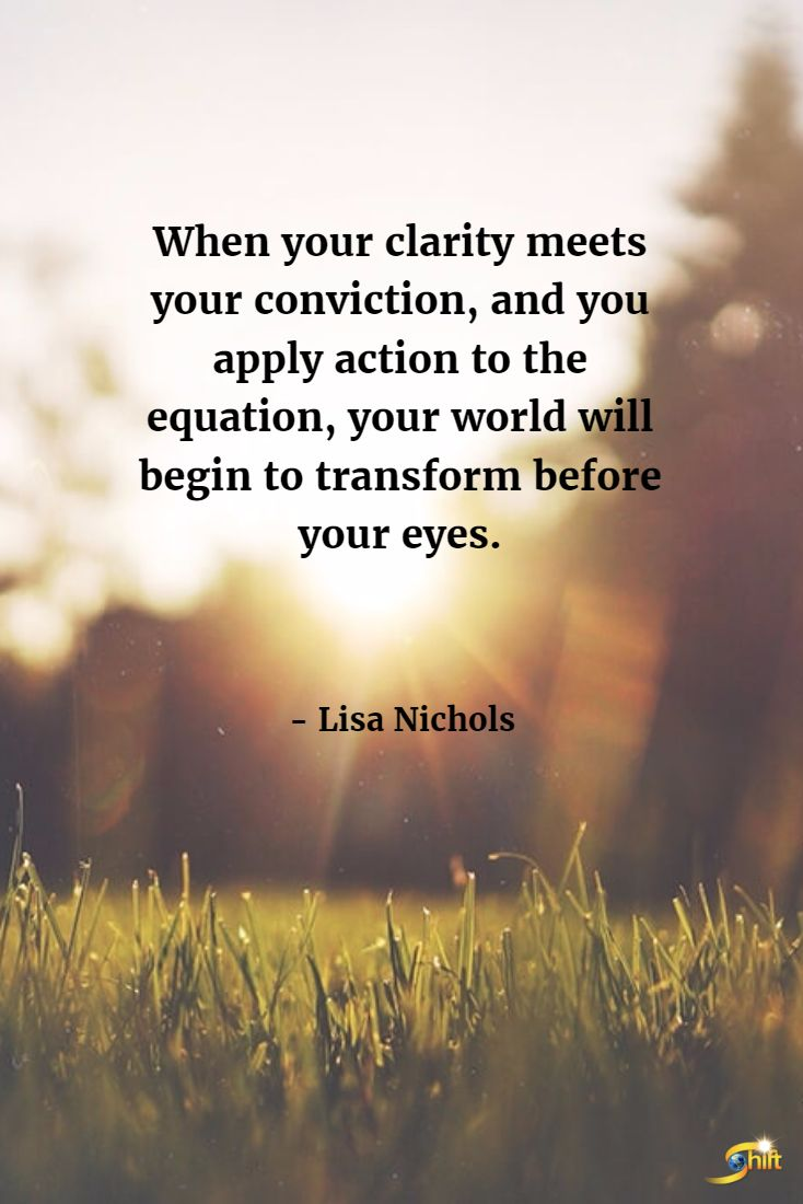 """When your clarity meets your conviction, and you apply action to the equation, your world will begin to transform before your eyes."" - Lisa Nichols http://theshiftnetwork.com/?utm_source=pinterest&utm_medium=social&utm_campaign=quote"
