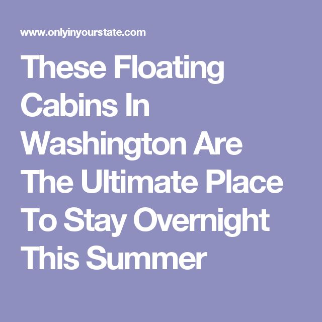 These Floating Cabins In Washington Are The Ultimate Place To Stay Overnight This Summer