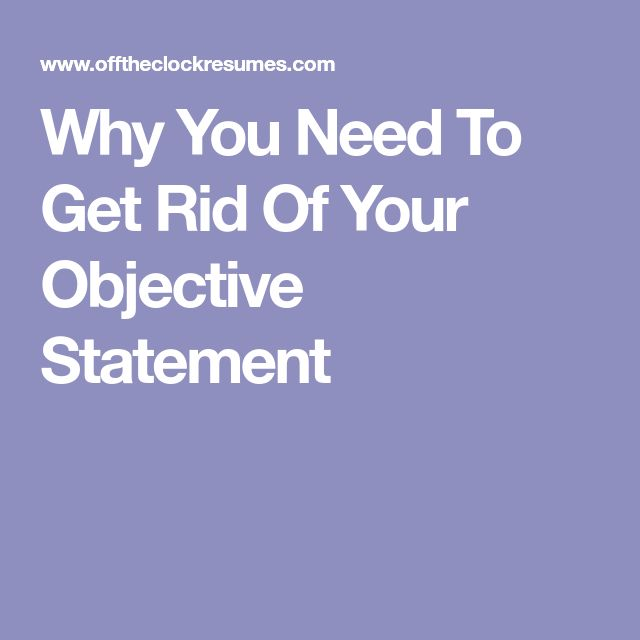 Why You Need To Get Rid Of Your Objective Statement