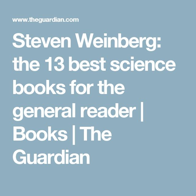 Steven Weinberg: the 13 best science books for the general reader   Books   The Guardian