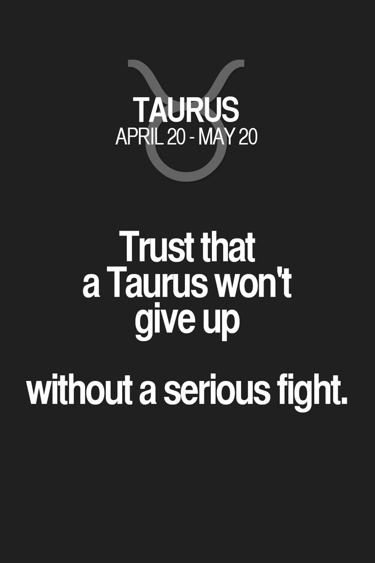 Trust that a Taurus wet give up without a serious fight.