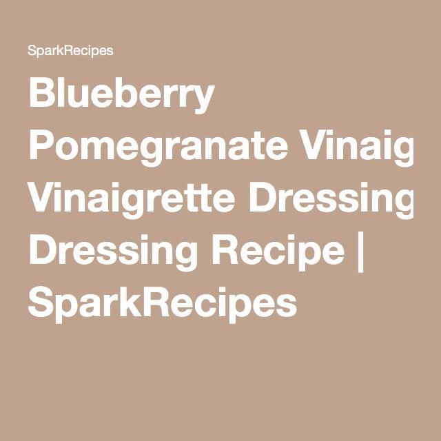 Blueberry Pomegranate Vinaigrette Dressing Recipe | SparkRecipes