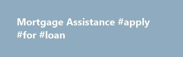 Mortgage Assistance #apply #for #loan http://loan-credit.nef2.com/mortgage-assistance-apply-for-loan/  #help loan # Mortgage Assistance and Repayment Options Contact Us Call Monday – Friday, 7 a.m. to 7 p.m. Central Time. When you call, be prepared to provide: A brief explanation of your situation. A detailed list of your household expenses. Proof of household income (recent pay stubs, tax returns or profit-and-loss statements). Completed borrower response packages may be faxed to…