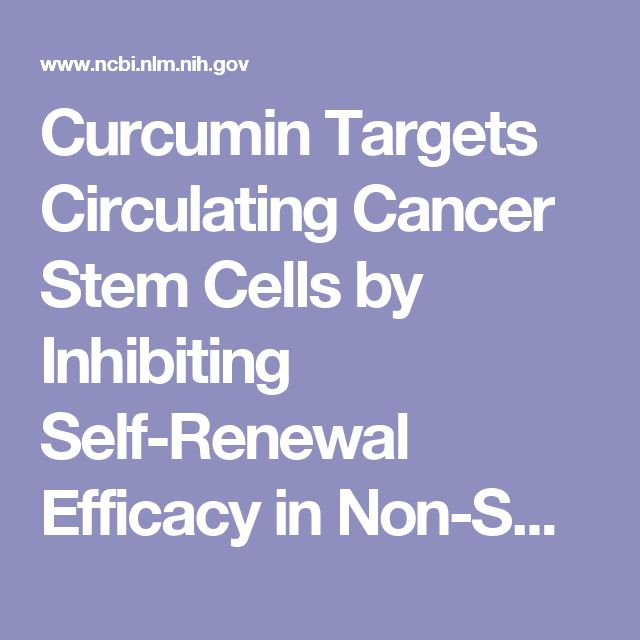 Curcumin Targets Circulating Cancer Stem Cells by Inhibiting Self-Renewal Efficacy in Non-Small Cell Lung Carcinoma. - PubMed - NCBI