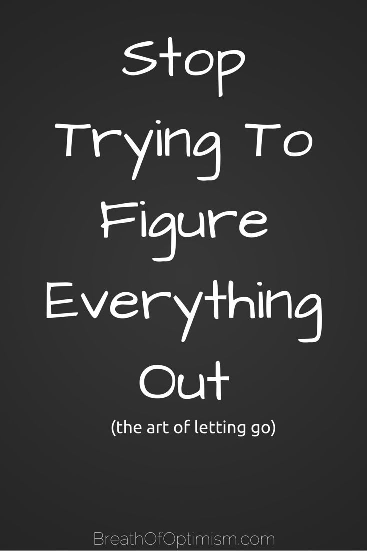 Get out of the habit of trying to understand the reasoning for why everything happens to you. Accept it as best you can and decide to move forward with your life. Learn the art of letting go. http://www.breathofoptimism.com/stop-trying-to-figure-everything-out/
