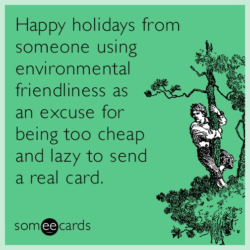 436 best ecard of the day images on pinterest e cards ecards and happy holidays from someone using environmental friendliness as an excuse for being too cheap and lazy m4hsunfo
