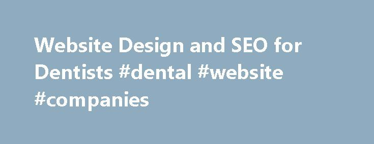 Website Design and SEO for Dentists #dental #website #companies http://dental.remmont.com/website-design-and-seo-for-dentists-dental-website-companies-2/  #dental website companies # Complete SEO & Internet Marketing Strategies for Dentists I really enjoy working with MDPM. They are always evaluating and making changes to my site to keep me as the number one dentist to come up on search engines for my immediate area and I m very high on search engines for […]