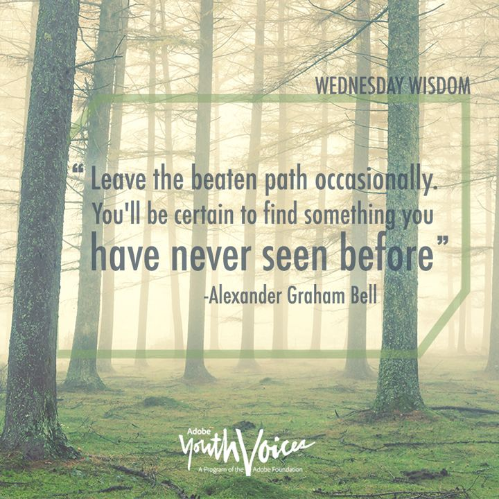 """Leave the beaten path occasionally. You'll be certain to find something you have never seen before."" Alexander Graham Bell Wednesday Wisdom quote"