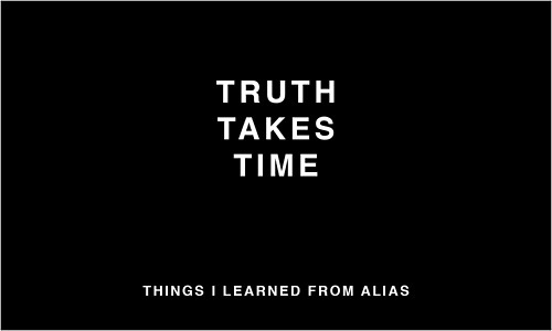 Things I learned from Alias - truth takes time