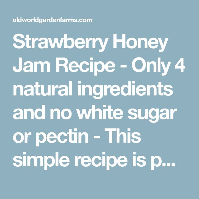 Strawberry Honey Jam Recipe - Only 4 natural ingredients and no white sugar or pectin - This simple recipe is pure homemade goodness in a jar!