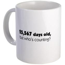 70th Birthday  Humor Mug by CafePress  $15.00