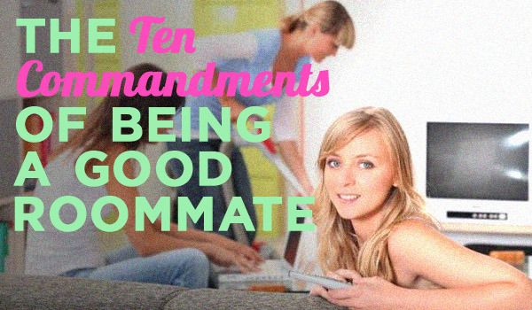 The Ten Commandments of Being a Good Roommate ... a list of Ten Commandments that every roommate should follow. Live according to these tips, and you should have a much better living experience.