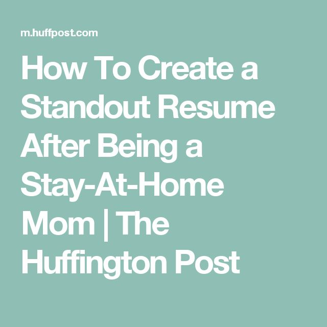 how to create a standout resume after being a stay at home mom - How To Write Resume After Staying At Home Mom
