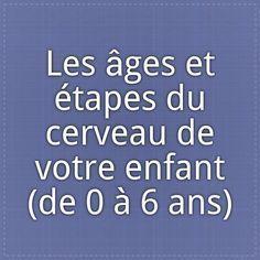 Les âges et étapes du cerveau de votre enfant (de 0 à 6 ans)