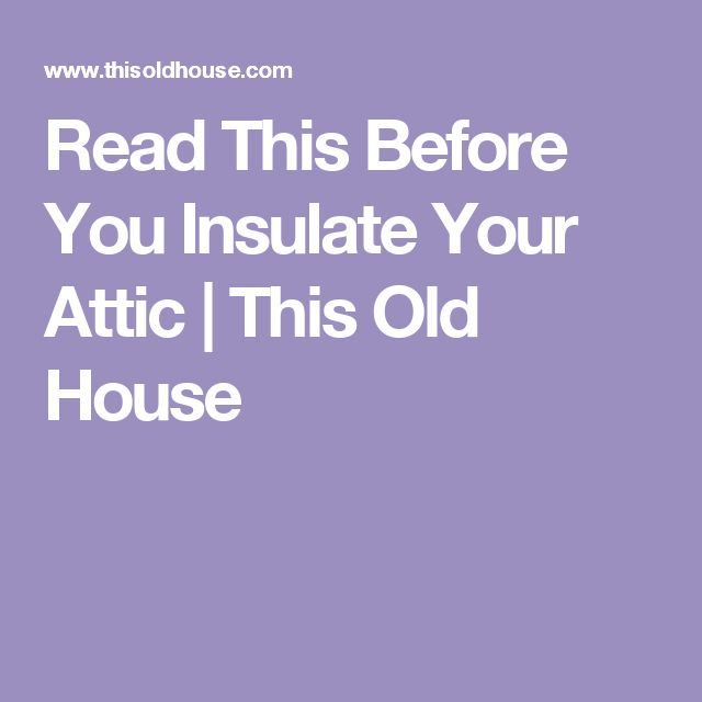 Read This Before You Insulate Your Attic | This Old House
