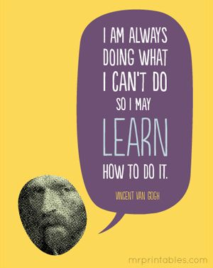 """""""I am always doing what I can't do so I may learn how to do it."""" -- Vincent Van Gogh  [Printable Quotes Posters   Mr Printables]"""