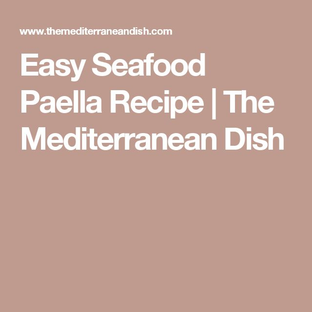 Easy Seafood Paella Recipe | The Mediterranean Dish