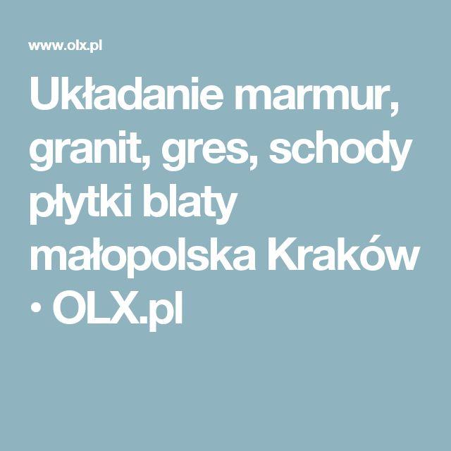 Układanie marmur, granit, gres, schody płytki blaty małopolska Kraków  • OLX.pl