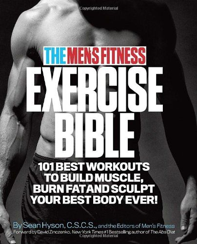 The Men's Fitness Exercise Bible: 101 Best Workouts to Build Muscle, Burn Fat, and Sculpt Your Best Body Ever! by Sean Hyson, Editor of Men's Fitness - EbookNetworking.net