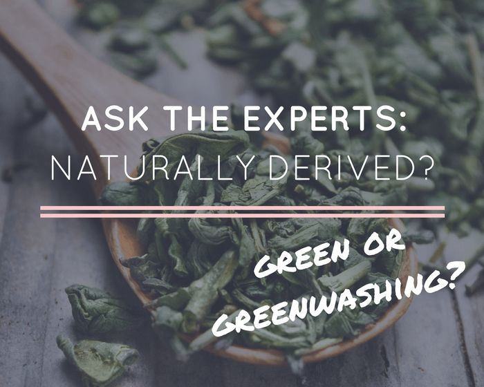 Ask the Experts: An explanation of the meaning of 'Naturally Derived' and how you can know whether you're looking at a truly green product or whether you are being greenwashed...