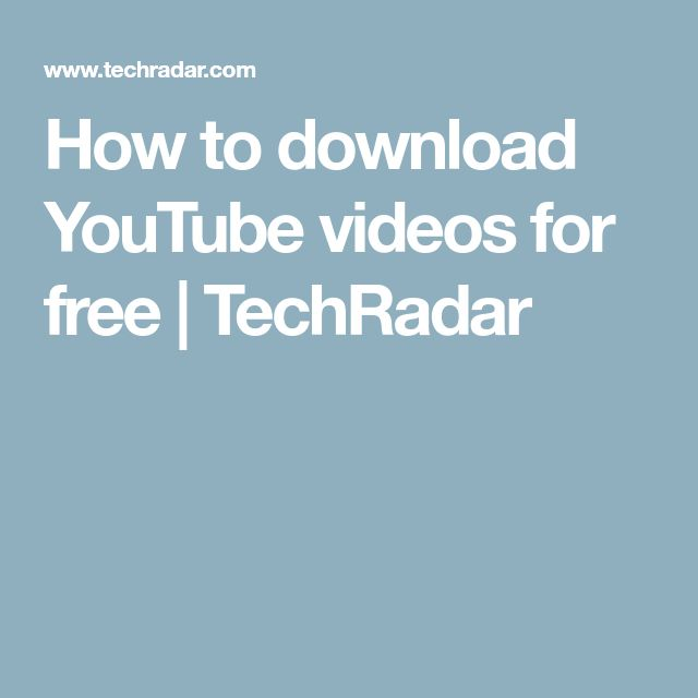 How to download YouTube videos for free | TechRadar