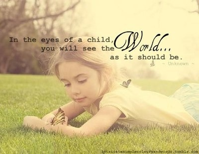 Through The Eyes Of A Child Truth Quotes For Kids Quotes