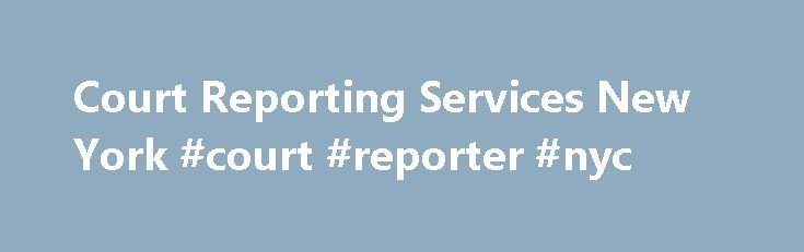 Court Reporting Services New York #court #reporter #nyc http://south-dakota.nef2.com/court-reporting-services-new-york-court-reporter-nyc/  # Court Reporting Services New York Court Reporting New York If you are in need of a New York court reporter or a New York court reporting company, then Capital Reporting Company ® has you covered! A joint venture between a veteran trial lawyer and a seasoned court reporter, Capital Reporting Company® understands what our clients are looking for in a New…