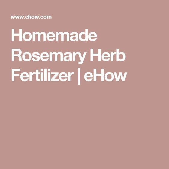 Homemade Rosemary Herb Fertilizer | eHow