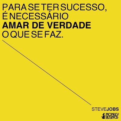 Para se ter sucesso, é necessário amar de verdade o que se faz.  (Steve Jobs)