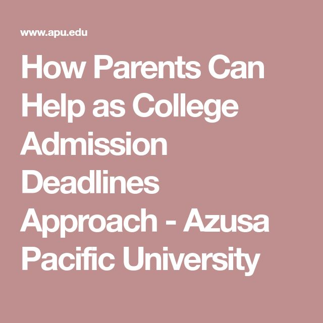 How Parents Can Help as College Admission Deadlines Approach - Azusa Pacific University