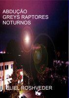 Abdução, Greys Raptores Noturnos, an ebook by Eliel Roshveder at Smashwords
