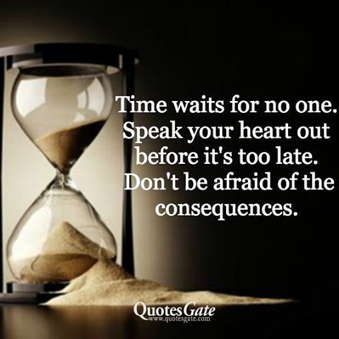 I spoke from my heart....every time....but this is right, time waits for no one. I need someone who chooses me....and isn't afraid to say it...and do something about it.
