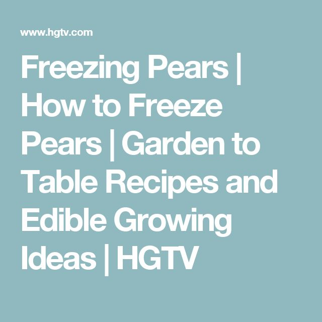 Freezing Pears | How to Freeze Pears | Garden to Table Recipes and Edible Growing Ideas | HGTV