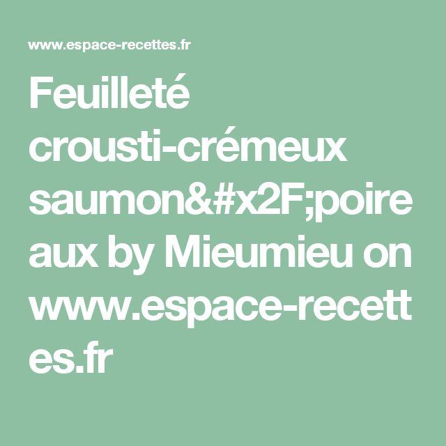 Feuilleté crousti-crémeux saumon/poireaux  by Mieumieu  on www.espace-recettes.fr