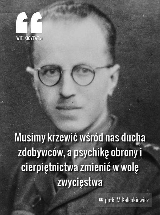 Musimy krzewić wśród nas ducha zdobywców, a psychikę obrony i cierpiętnictwa zmienić w wolę zwycięstwa - ppłk. M.Kalenkiewicz #kalenkiewicz #polska #honor #ojczyzna #wojna #pokoj