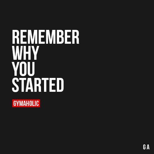 gymaaholic:  Remember Why You Started Remember when it all began, when it became an addiction. http://www.gymaholic.co