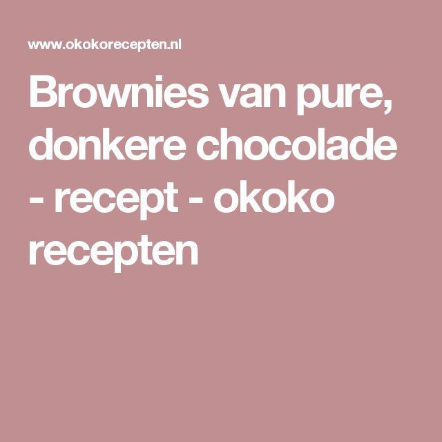 Brownies van pure, donkere chocolade - recept - okoko recepten