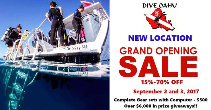 Dive Oahu New Location Grand Opening Sale Save the Date! Grand Opening of our Keawe street location is Labor Day weekend! September 2nd-3rd with Club Member early access Friday night 5-8pm! 15%-70% OFF Complete Gear sets with Computer - $500 Over $6,000 in prize giveaways!!  Stay tuned for more awesome deals!