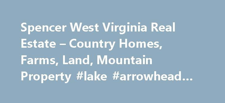 "Spencer West Virginia Real Estate – Country Homes, Farms, Land, Mountain Property #lake #arrowhead #real #estate http://real-estate.nef2.com/spencer-west-virginia-real-estate-country-homes-farms-land-mountain-property-lake-arrowhead-real-estate/  #real estate for sell # Serving Spencer West Virginia, Roane County & The Country Roads Region In Western West Virginia Country Homes, Farms, Ranches, Land & Mountain Property Come Explore The ""Country Roads Region"" With its basic rural setting…"