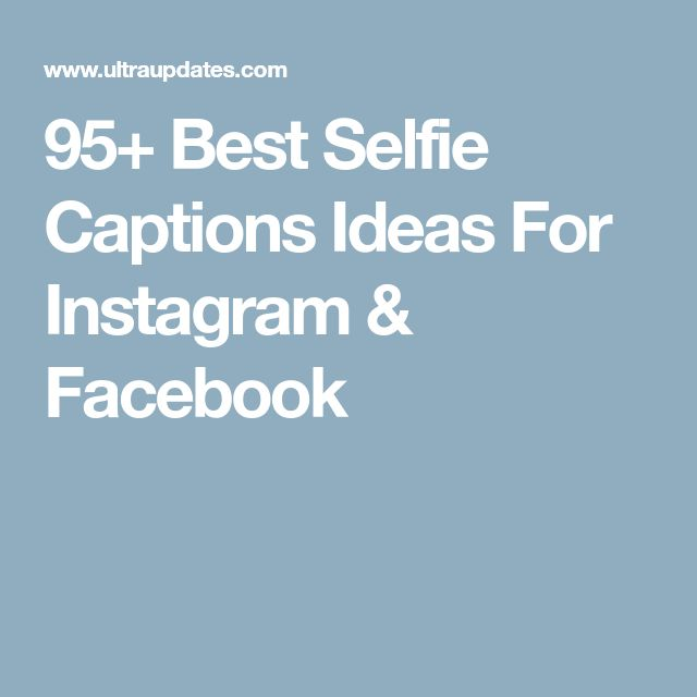 95+ Best Selfie Captions Ideas For Instagram & Facebook