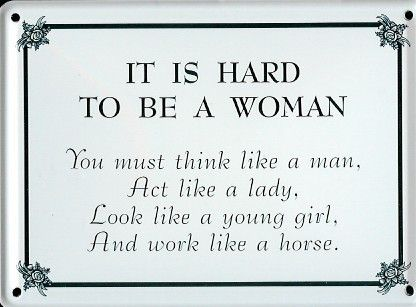 It is Hard to Be a Woman. What an understatement.