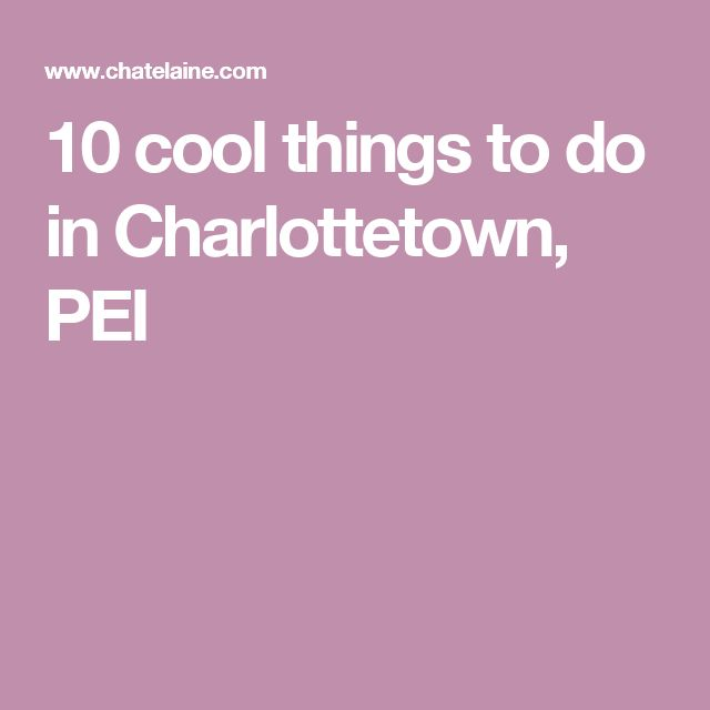 10 cool things to do in Charlottetown, PEI