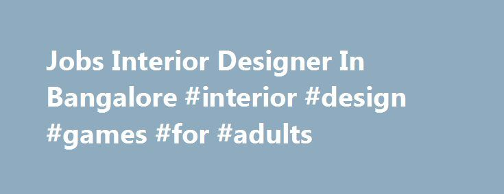 Jobs Interior Designer In Bangalore #interior #design #games #for #adults http://design.nef2.com/jobs-interior-designer-in-bangalore-interior-design-games-for-adults/  #interior design jobs in bangalore # Create a Job Alert 5347 jobs found for Interior Designer In Bangalore Bangalore. Karnataka  Responsible to source, negotiate and purchase materials from both local and overseas vendors  Evaluate vendor's quotation to ensure that they are in line with the technical and commercial…
