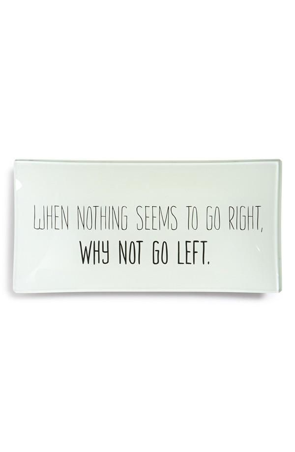 When nothing seems to go right, why not go left.